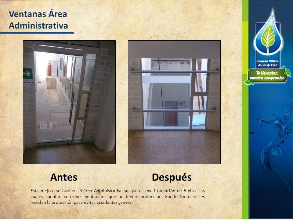AntesDespués Ventanas Área Administrativa Esta mejora se hizo en el área Administrativa ya que es una instalación de 5 pisos las cuales cuentan con unos ventanales que no tenían protección.