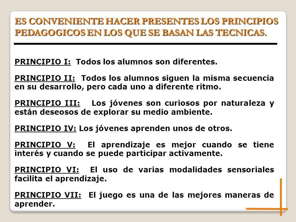 ES CONVENIENTE HACER PRESENTES LOS PRINCIPIOS PEDAGOGICOS EN LOS QUE SE BASAN LAS TECNICAS. PRINCIPIO I: Todos los alumnos son diferentes. PRINCIPIO I
