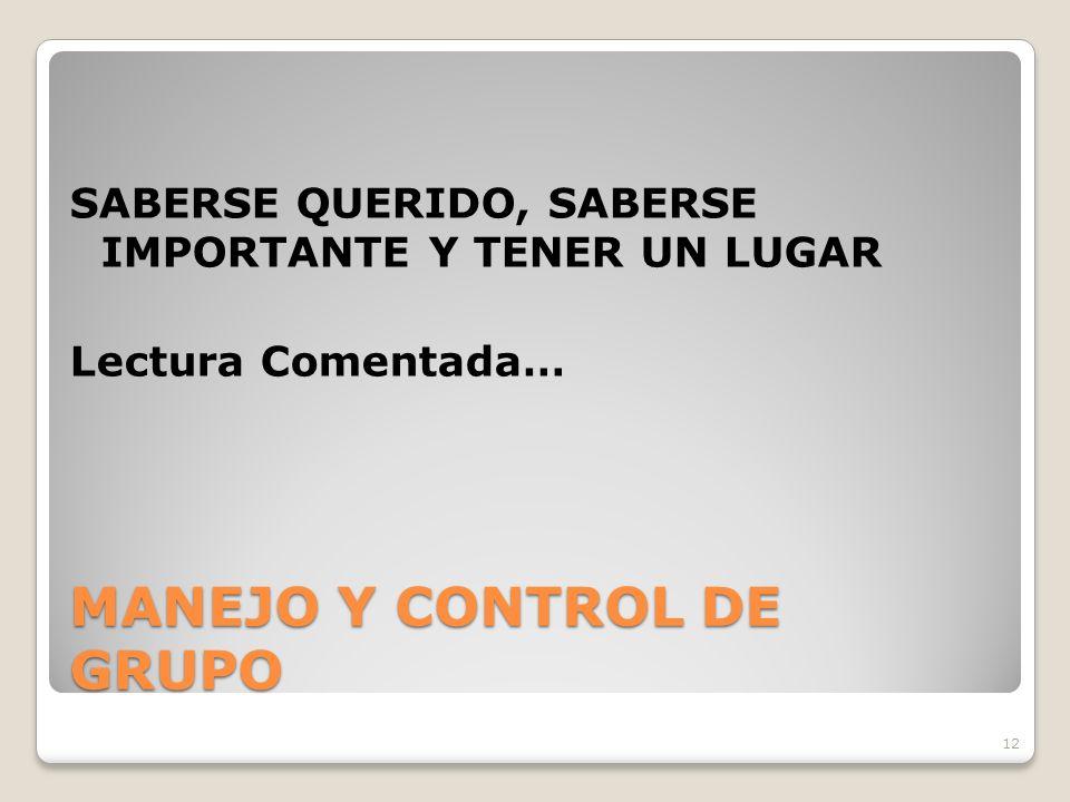 12 MANEJO Y CONTROL DE GRUPO SABERSE QUERIDO, SABERSE IMPORTANTE Y TENER UN LUGAR Lectura Comentada…