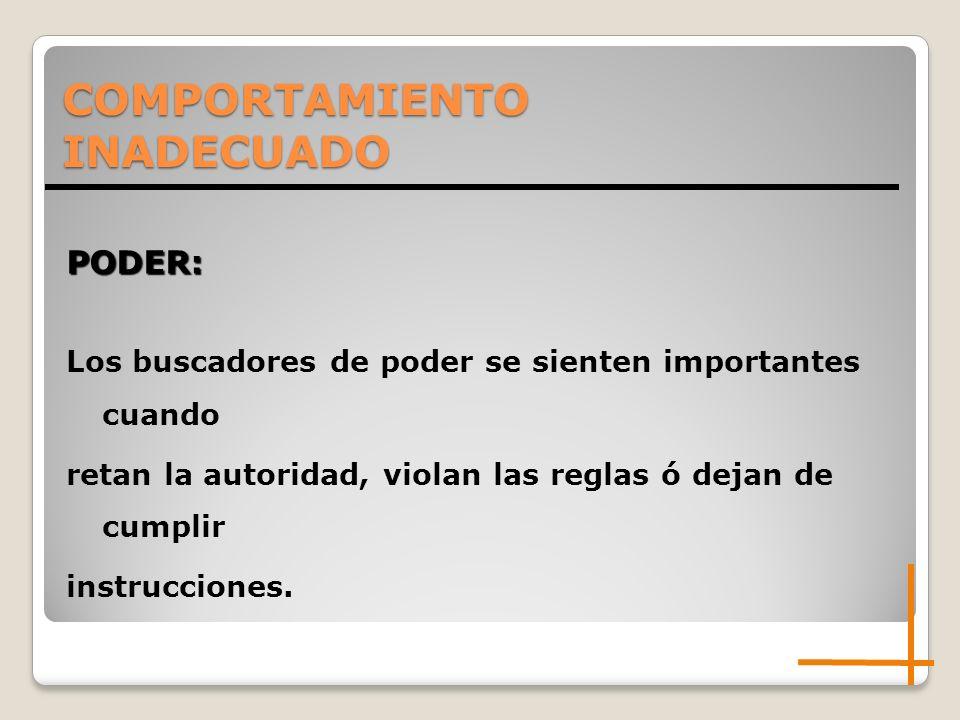 PODER: Los buscadores de poder se sienten importantes cuando retan la autoridad, violan las reglas ó dejan de cumplir instrucciones.