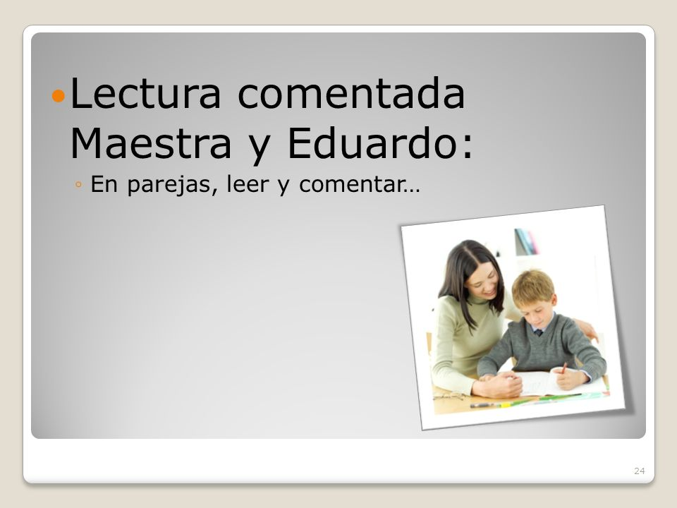 24 Lectura comentada Maestra y Eduardo: En parejas, leer y comentar…