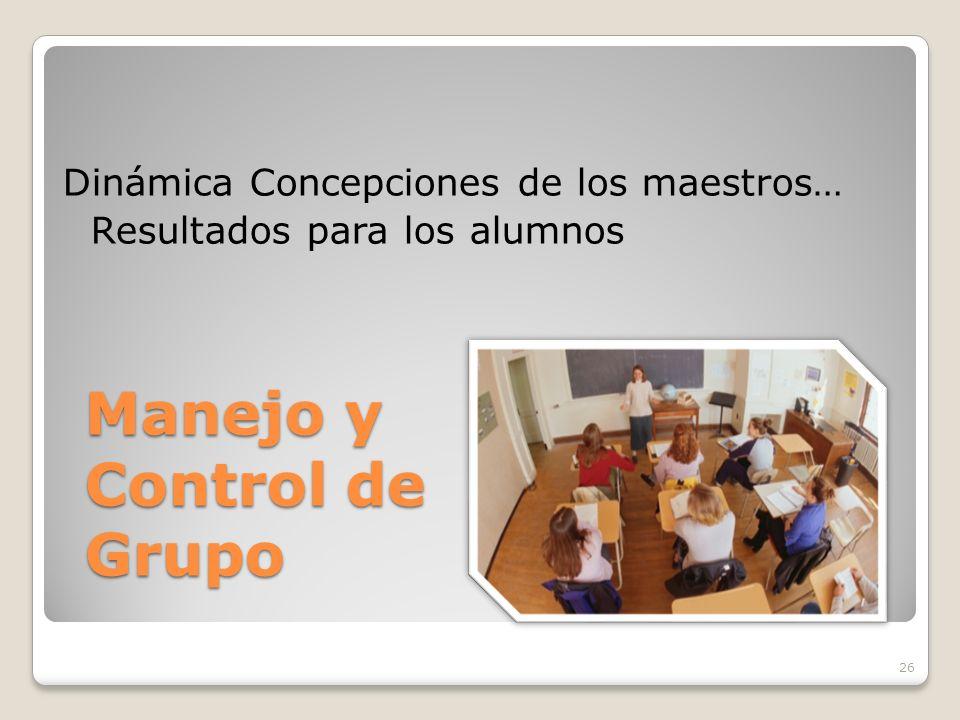 26 Manejo y Control de Grupo Dinámica Concepciones de los maestros… Resultados para los alumnos
