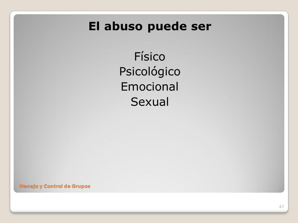 47 Manejo y Control de Grupos El abuso puede ser Físico Psicológico Emocional Sexual