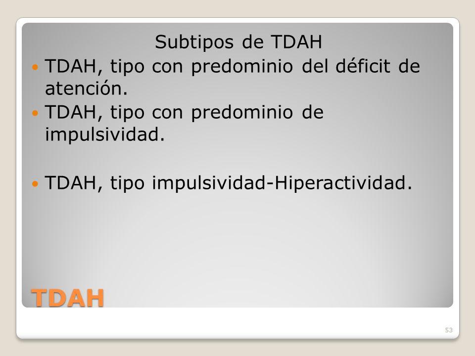 53 TDAH Subtipos de TDAH TDAH, tipo con predominio del déficit de atención. TDAH, tipo con predominio de impulsividad. TDAH, tipo impulsividad-Hiperac
