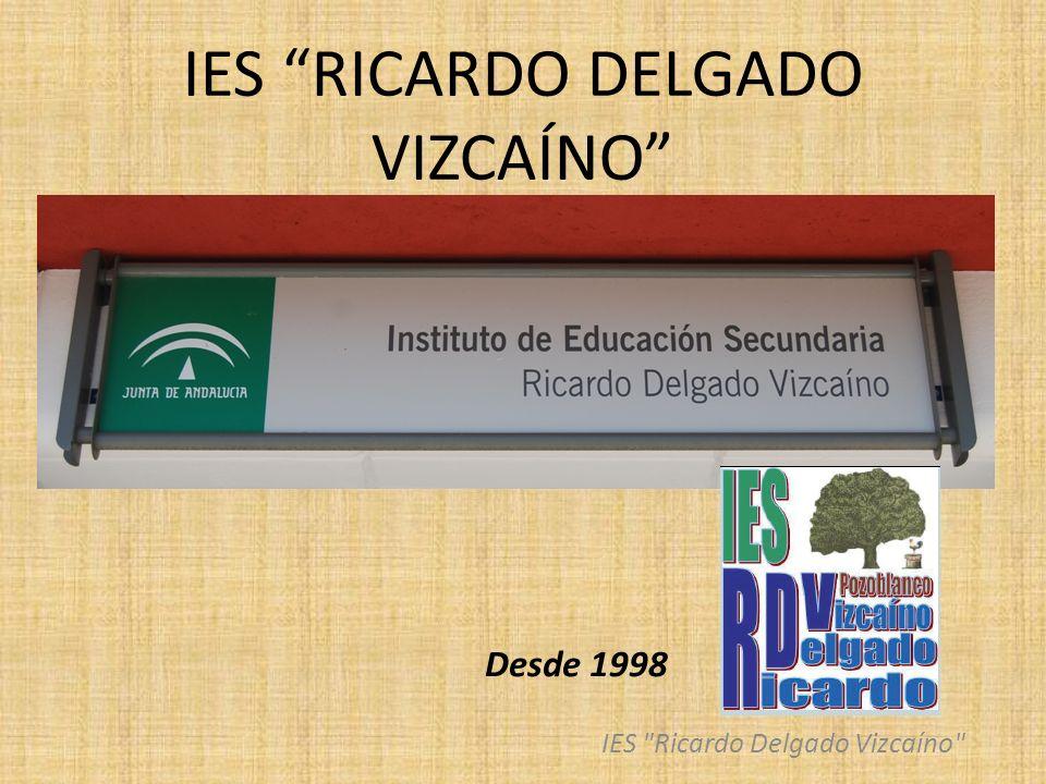 IES RICARDO DELGADO VIZCAÍNO Desde 1998 IES