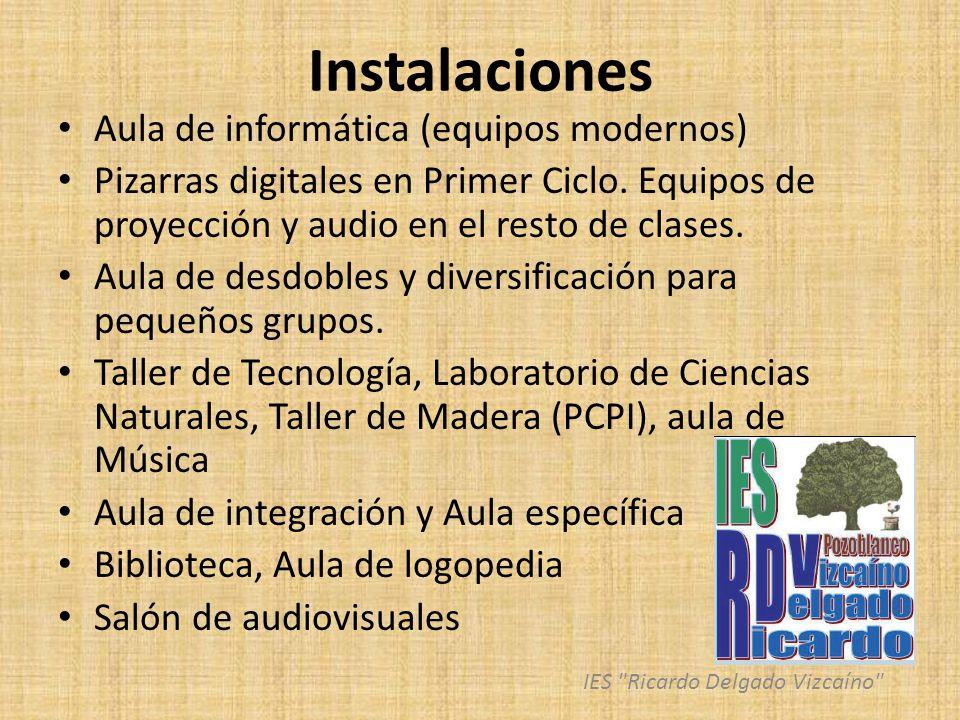 Instalaciones Aula de informática (equipos modernos) Pizarras digitales en Primer Ciclo. Equipos de proyección y audio en el resto de clases. Aula de