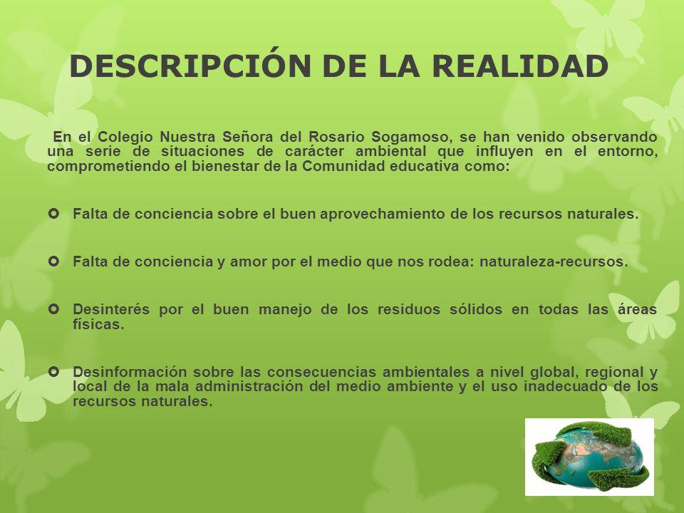 DESCRIPCIÓN DE LA REALIDAD En el Colegio Nuestra Señora del Rosario Sogamoso, se han venido observando una serie de situaciones de carácter ambiental
