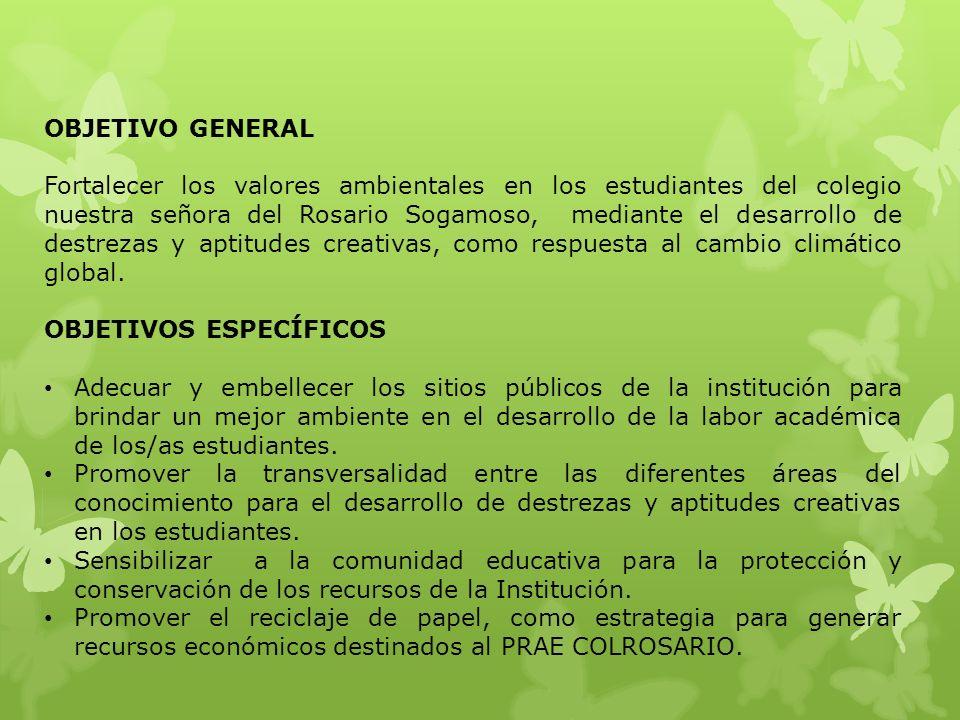 OBJETIVO GENERAL Fortalecer los valores ambientales en los estudiantes del colegio nuestra señora del Rosario Sogamoso, mediante el desarrollo de dest