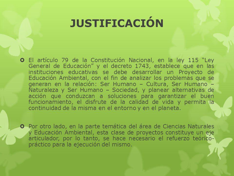 JUSTIFICACIÓN El artículo 79 de la Constitución Nacional, en la ley 115 Ley General de Educación y el decreto 1743, establece que en las instituciones