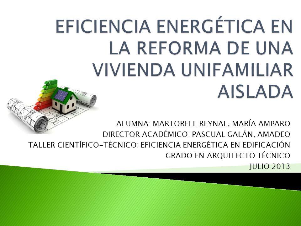 ALUMNA: MARTORELL REYNAL, MARÍA AMPARO DIRECTOR ACADÉMICO: PASCUAL GALÁN, AMADEO TALLER CIENTÍFICO-TÉCNICO: EFICIENCIA ENERGÉTICA EN EDIFICACIÓN GRADO