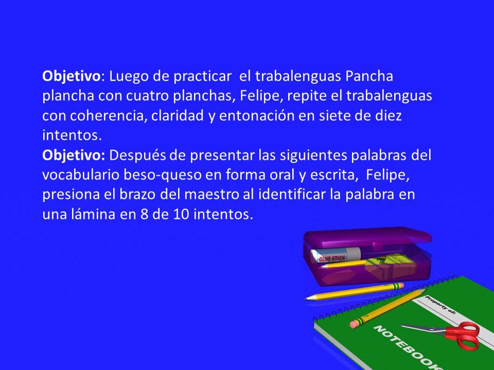 Objetivo: Luego de practicar el trabalenguas Pancha plancha con cuatro planchas, Felipe, repite el trabalenguas con coherencia, claridad y entonación