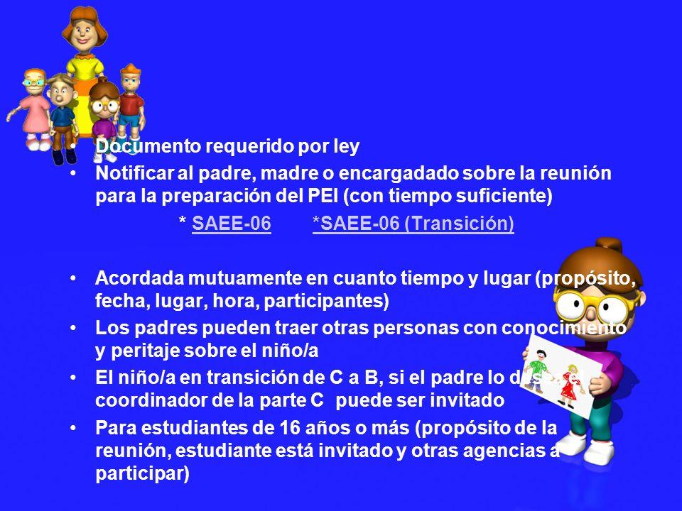 Documento requerido por ley Notificar al padre, madre o encargadado sobre la reunión para la preparación del PEI (con tiempo suficiente) * SAEE-06 *SA
