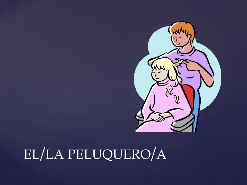 EL / LA PELUQUERO / A