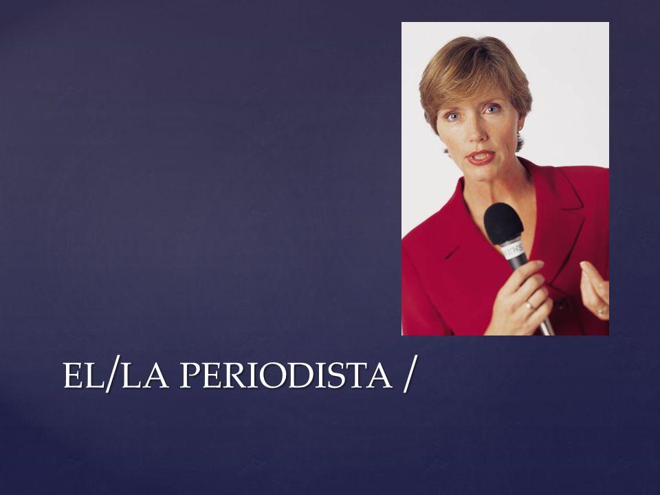 EL / LA PERIODISTA /