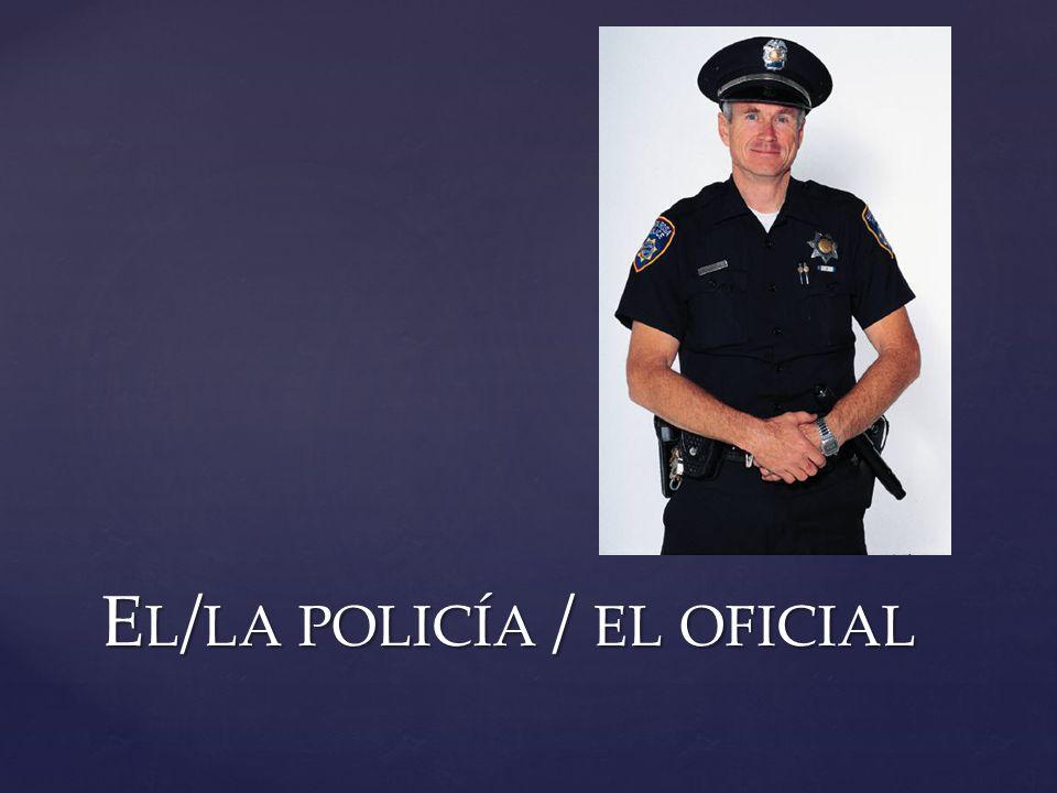 E L / LA POLICÍA / EL OFICIAL