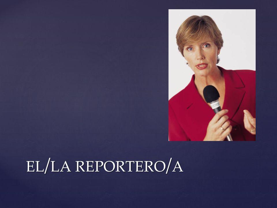 EL / LA REPORTERO / A