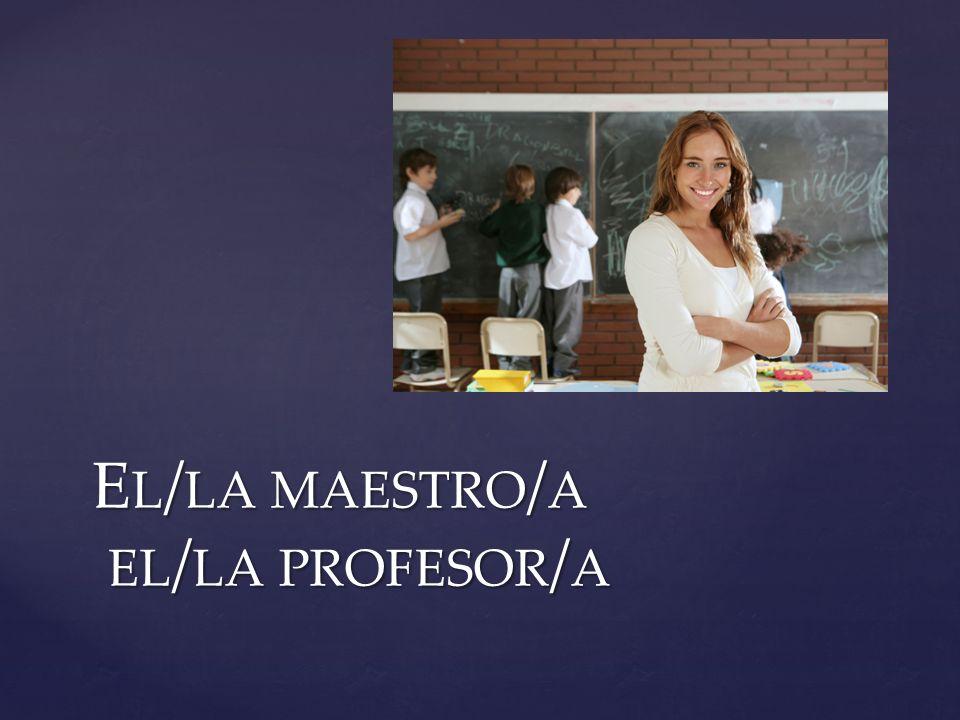 E L / LA MAESTRO / A EL / LA PROFESOR / A