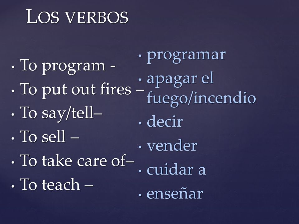 L OS VERBOS To program - To program - To put out fires – To put out fires – To say/tell– To say/tell– To sell – To sell – To take care of– To take car