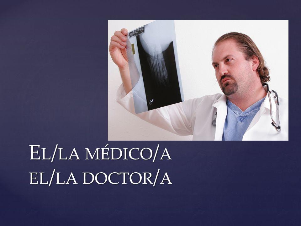 E L / LA MÉDICO / A EL / LA DOCTOR / A