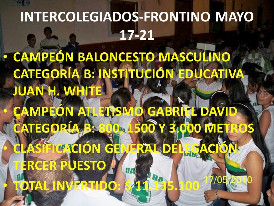 INTERCOLEGIADOS-FRONTINO MAYO 17-21 CAMPEÓN BALONCESTO MASCULINO CATEGORÍA B: INSTITUCIÓN EDUCATIVA JUAN H. WHITE CAMPEÓN ATLETISMO GABRIEL DAVID CATE