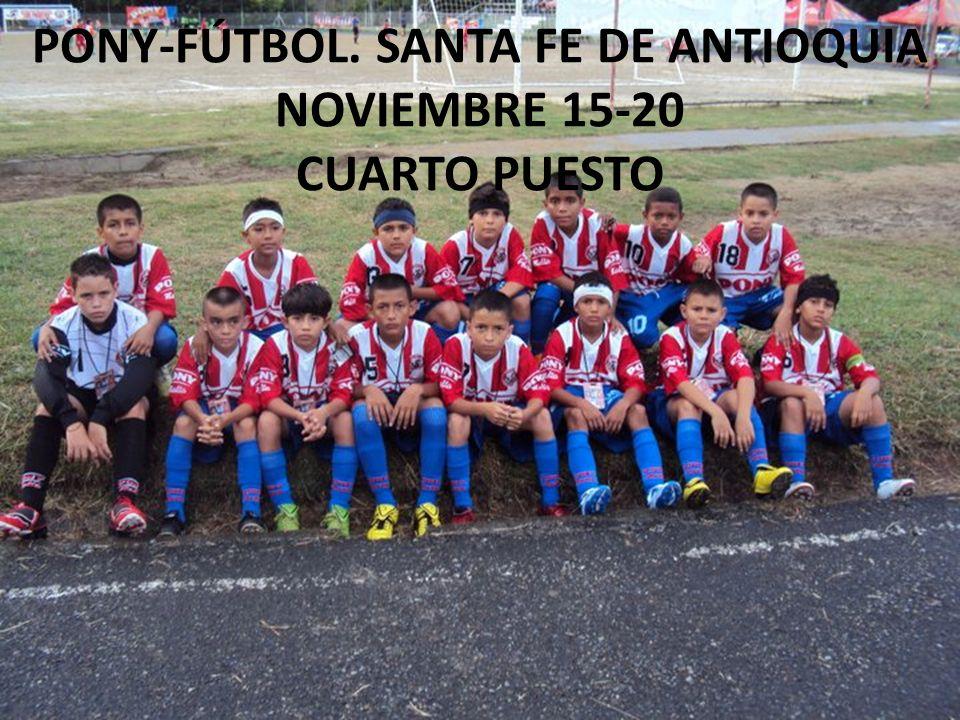 PONY-FÚTBOL. SANTA FE DE ANTIOQUIA NOVIEMBRE 15-20 CUARTO PUESTO