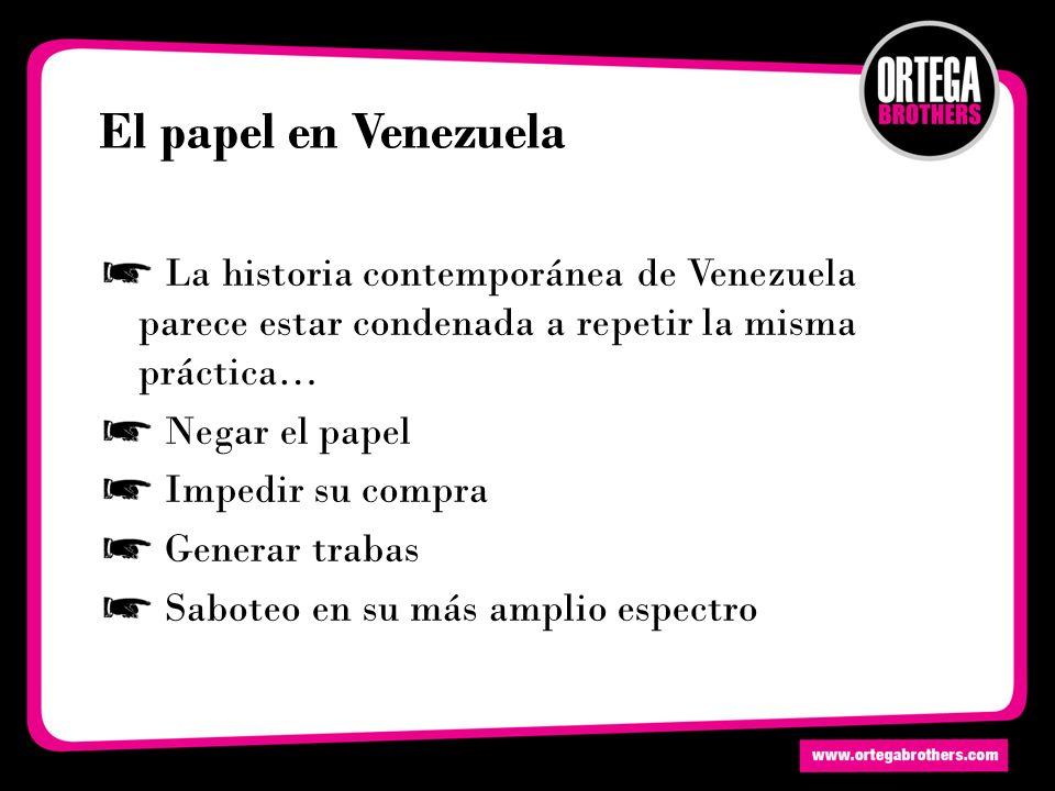 El papel en Venezuela La historia contemporánea de Venezuela parece estar condenada a repetir la misma práctica… Negar el papel Impedir su compra Generar trabas Saboteo en su más amplio espectro