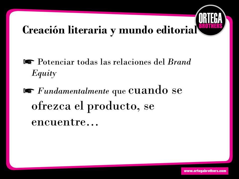 Creación literaria y mundo editorial Potenciar todas las relaciones del Brand Equity Fundamentalmente que cuando se ofrezca el producto, se encuentre…