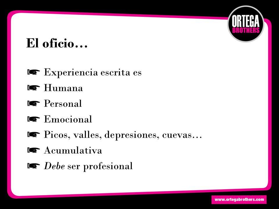 El oficio… Experiencia escrita es Humana Personal Emocional Picos, valles, depresiones, cuevas… Acumulativa Debe ser profesional