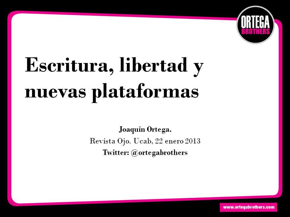 Escritura, libertad y nuevas plataformas Joaquín Ortega.