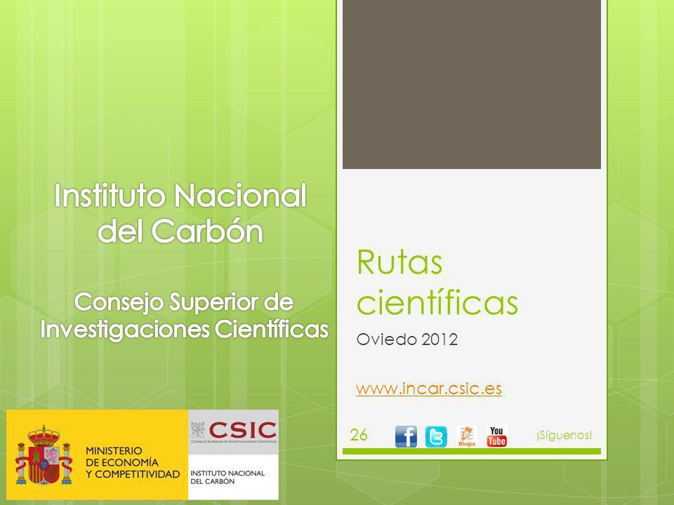 Rutas científicas Oviedo 2012 www.incar.csic.es ¡Síguenos! 26