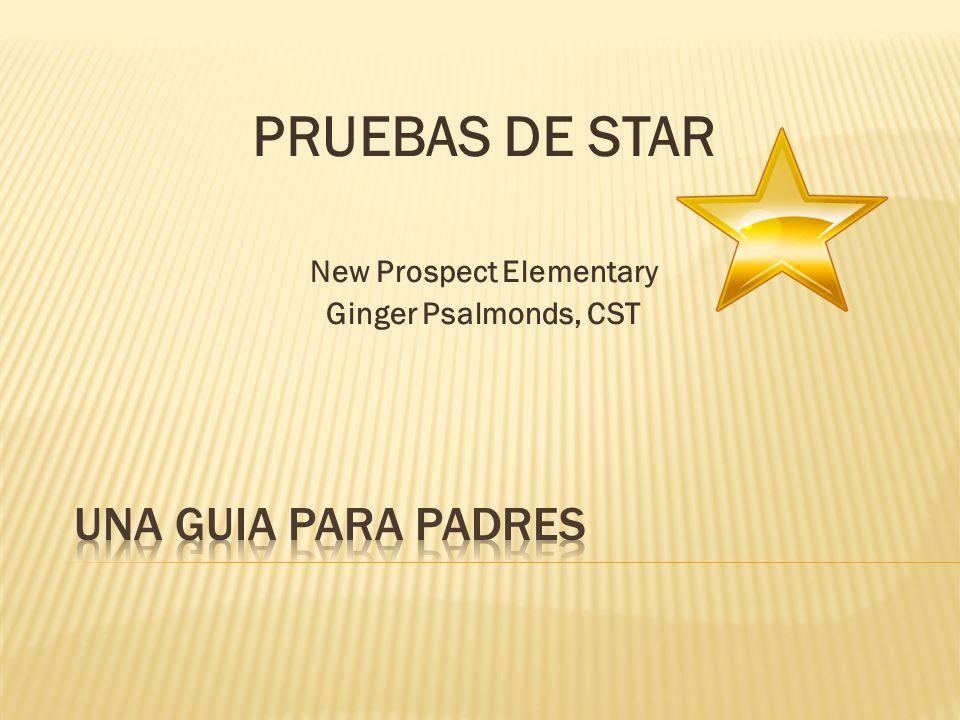 PRUEBAS DE STAR New Prospect Elementary Ginger Psalmonds, CST