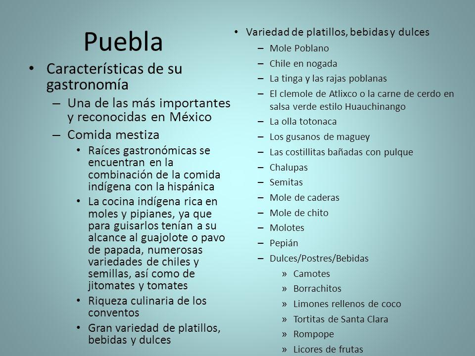 Puebla Características de su gastronomía – Una de las más importantes y reconocidas en México – Comida mestiza Raíces gastronómicas se encuentran en l