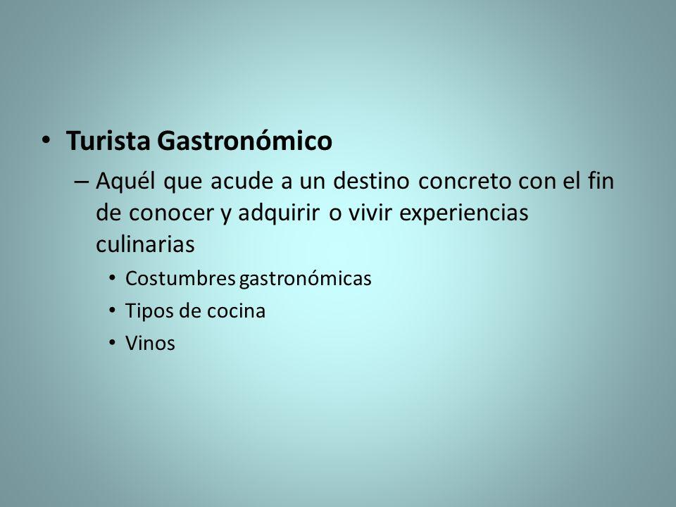 Turista Gastronómico – Aquél que acude a un destino concreto con el fin de conocer y adquirir o vivir experiencias culinarias Costumbres gastronómicas