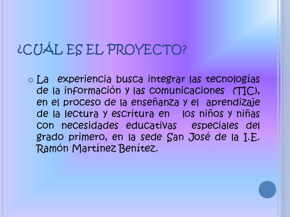 ¿CUÁL ES EL PROYECTO? La experiencia busca integrar las tecnologías de la información y las comunicaciones (TIC), en el proceso de la enseñanza y el a
