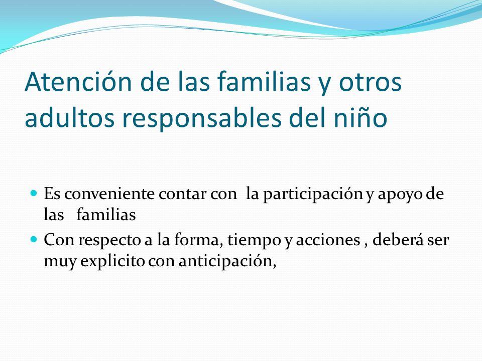 Atención de las familias y otros adultos responsables del niño Es conveniente contar con la participación y apoyo de las familias Con respecto a la fo