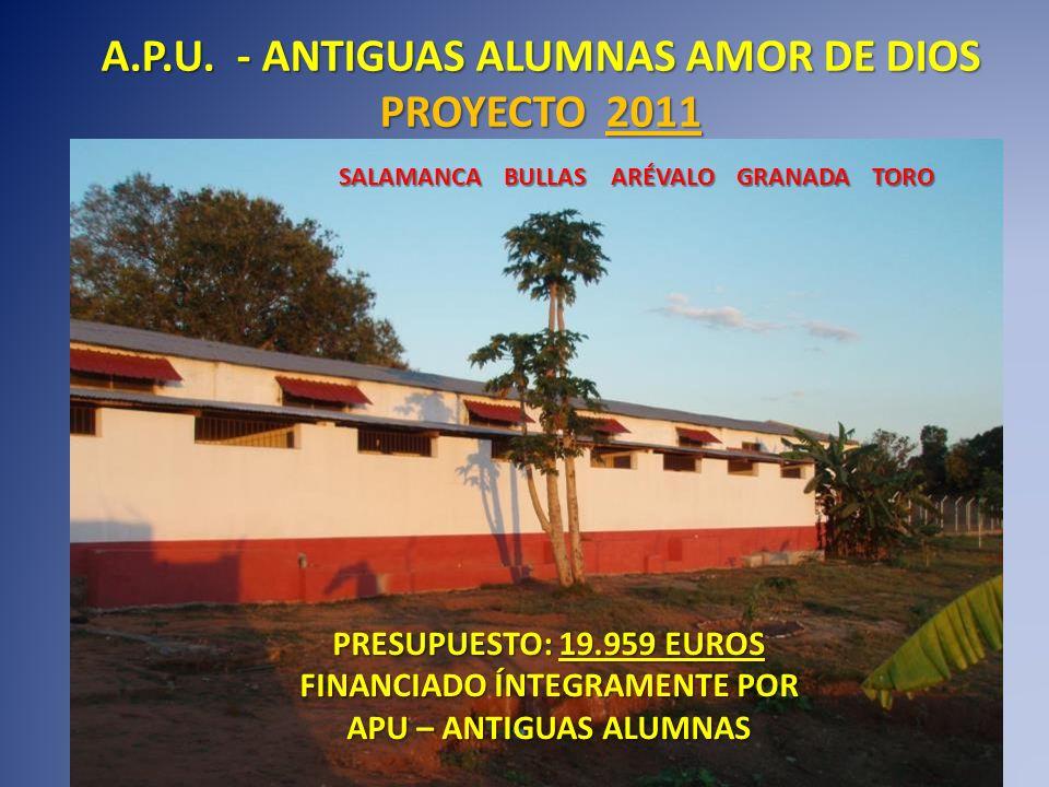 A.P.U. - ANTIGUAS ALUMNAS AMOR DE DIOS PROYECTO 2011 PRESUPUESTO: 19.959 EUROS FINANCIADO ÍNTEGRAMENTE POR APU – ANTIGUAS ALUMNAS SALAMANCA BULLAS ARÉ