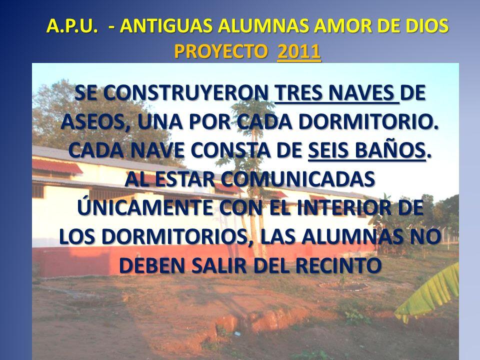 A.P.U. - ANTIGUAS ALUMNAS AMOR DE DIOS PROYECTO 2011 SE CONSTRUYERON TRES NAVES DE ASEOS, UNA POR CADA DORMITORIO. CADA NAVE CONSTA DE SEIS BAÑOS. AL