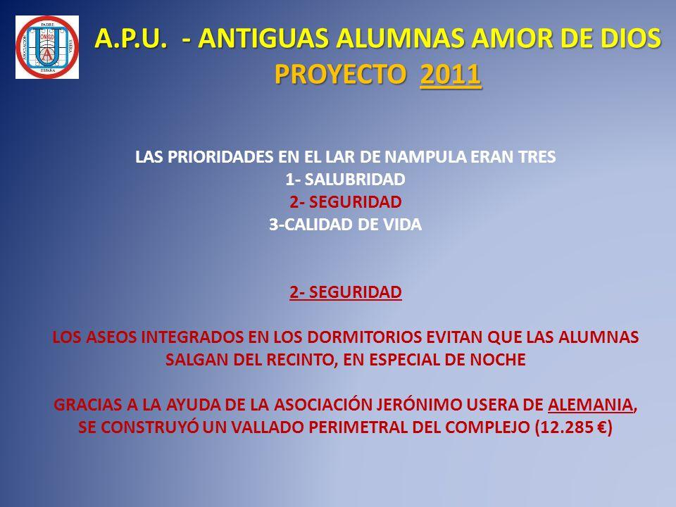 A.P.U. - ANTIGUAS ALUMNAS AMOR DE DIOS PROYECTO 2011 LAS PRIORIDADES EN EL LAR DE NAMPULA ERAN TRES 1- SALUBRIDAD 2- SEGURIDAD 3-CALIDAD DE VIDA 2- SE