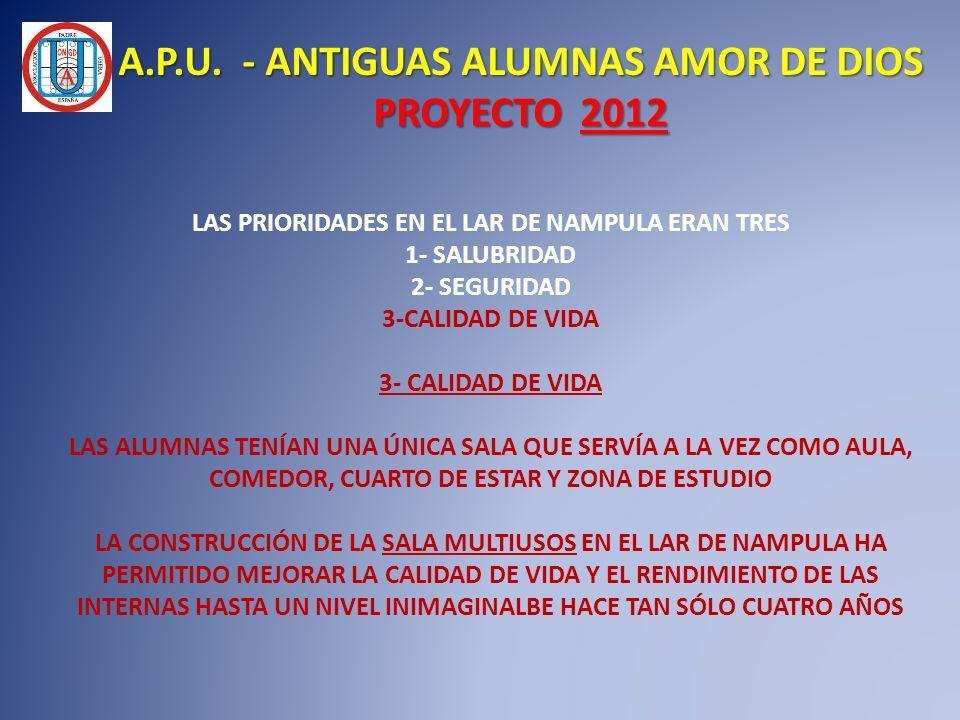 A.P.U. - ANTIGUAS ALUMNAS AMOR DE DIOS PROYECTO 2012 LAS PRIORIDADES EN EL LAR DE NAMPULA ERAN TRES 1- SALUBRIDAD 2- SEGURIDAD 3-CALIDAD DE VIDA LAS A