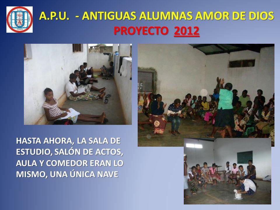 A.P.U. - ANTIGUAS ALUMNAS AMOR DE DIOS PROYECTO 2012 HASTA AHORA, LA SALA DE ESTUDIO, SALÓN DE ACTOS, AULA Y COMEDOR ERAN LO MISMO, UNA ÚNICA NAVE