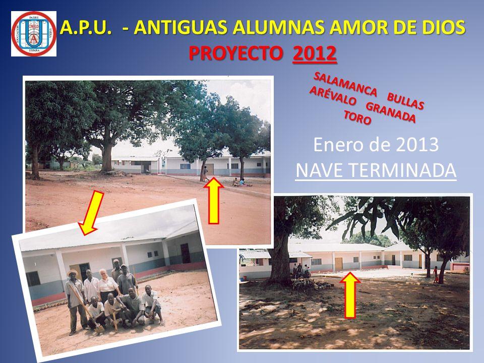 A.P.U. - ANTIGUAS ALUMNAS AMOR DE DIOS PROYECTO 2012 Enero de 2013 NAVE TERMINADA SALAMANCA BULLAS ARÉVALO GRANADA TORO TORO