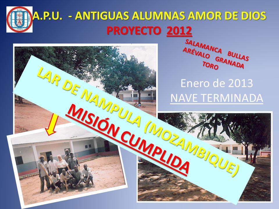 A.P.U. - ANTIGUAS ALUMNAS AMOR DE DIOS PROYECTO 2012 Enero de 2013 NAVE TERMINADA LAR DE NAMPULA (MOZAMBIQUE) MISIÓN CUMPLIDA SALAMANCA BULLAS ARÉVALO