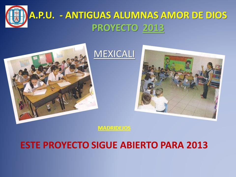 MADRIDEJOS ESTE PROYECTO SIGUE ABIERTO PARA 2013 A.P.U. - ANTIGUAS ALUMNAS AMOR DE DIOS PROYECTO 2013 MEXICALI