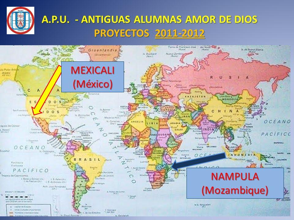 NAMPULA(Mozambique) MEXICALI(México) A.P.U. - ANTIGUAS ALUMNAS AMOR DE DIOS PROYECTOS 2011-2012
