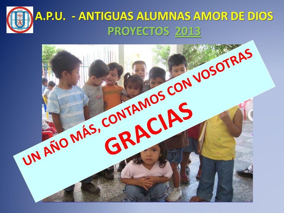 A.P.U. - ANTIGUAS ALUMNAS AMOR DE DIOS PROYECTOS 2013 UN AÑO MÁS, CONTAMOS CON VOSOTRAS GRACIAS