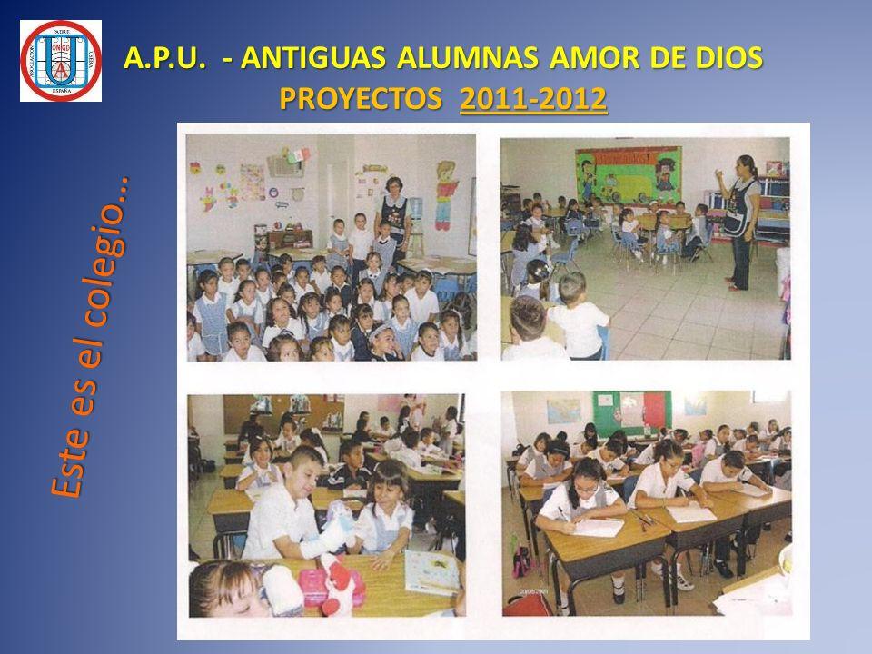 A.P.U. - ANTIGUAS ALUMNAS AMOR DE DIOS PROYECTOS 2011-2012 Este es el colegio… Este es el colegio…