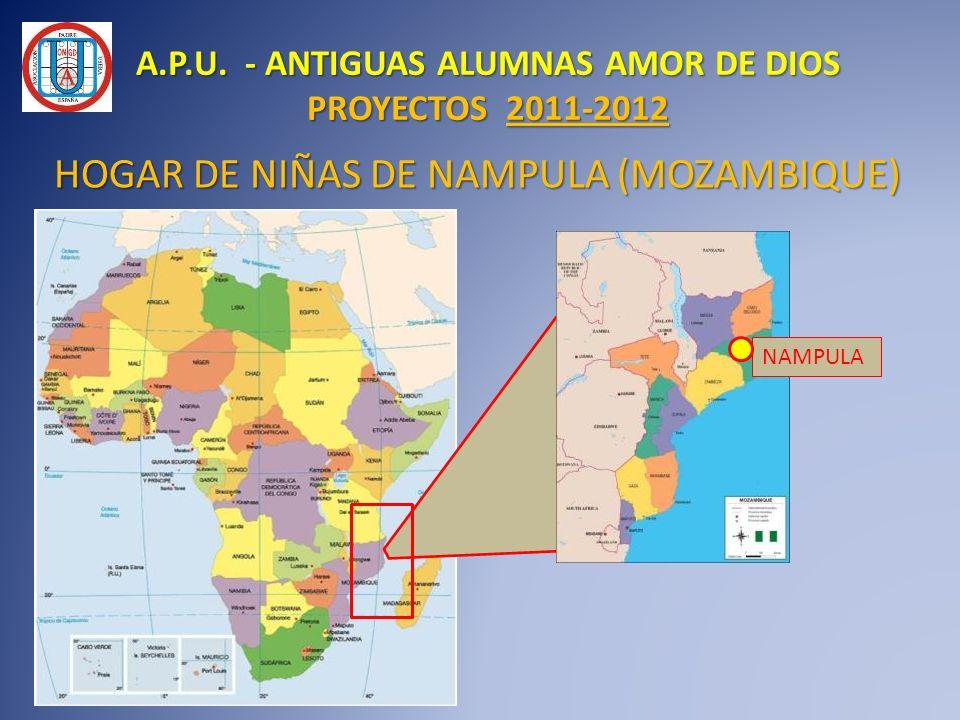 HOGAR DE NIÑAS DE NAMPULA (MOZAMBIQUE) HOGAR DE NIÑAS DE NAMPULA (MOZAMBIQUE) NAMPULA A.P.U. - ANTIGUAS ALUMNAS AMOR DE DIOS PROYECTOS 2011-2012