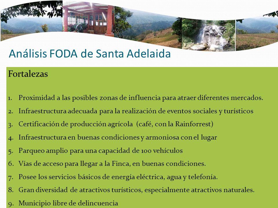Análisis FODA de Santa Adelaida Fortalezas 1.Proximidad a las posibles zonas de influencia para atraer diferentes mercados. 2.Infraestructura adecuada