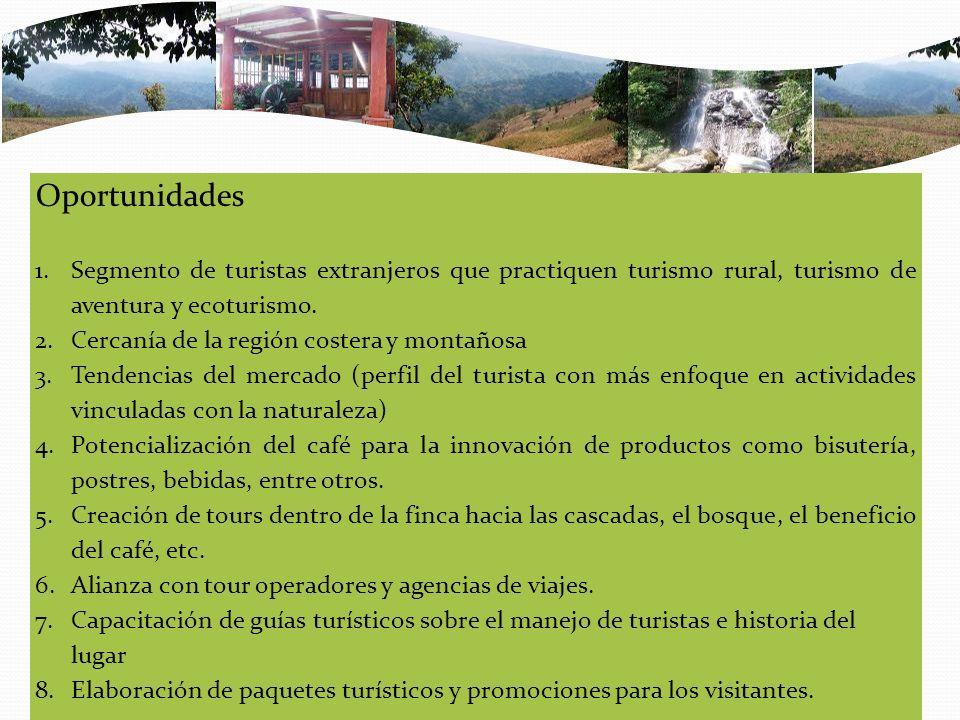 Oportunidades 1.Segmento de turistas extranjeros que practiquen turismo rural, turismo de aventura y ecoturismo. 2.Cercanía de la región costera y mon