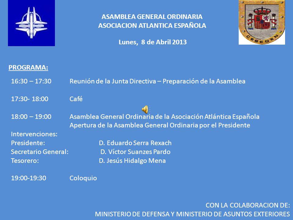 ASAMBLEA GENERAL ORDINARIA ASOCIACION ATLANTICA ESPAÑOLA Lunes, 8 de Abril 2013 PROGRAMA: 16:30 – 17:30 Reunión de la Junta Directiva – Preparación de